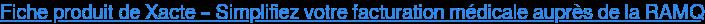 Fiche produit de Xacte – Simplifiez votre facturation médicale auprès de la RAMQ