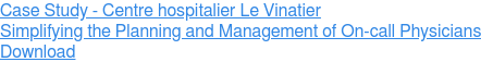Case Study - Centre hospitalier Le Vinatier  Simplifying the Planning and Management of On-call Physicians Download