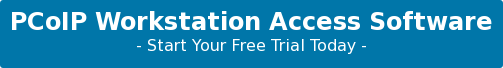 PCoIP Workstation Access Software - Start Your Free Trial Today -