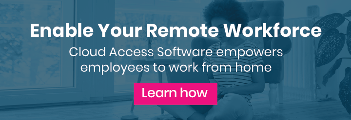 Enable Your Remote Workforce With Cloud Access Software