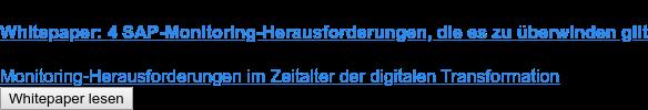 Whitepaper: 4 SAP-Monitoring-Herausforderungen, die es zu überwinden gilt  Monitoring-Herausforderungen im Zeitalter der digitalen Transformation Whitepaper lesen