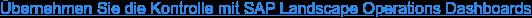 Übernehmen Sie die Kontrolle mit SAP Landscape Operations Dashboards