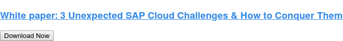 White paper: 3 Unexpected SAP Cloud Challenges & How to Conquer Them Download Now