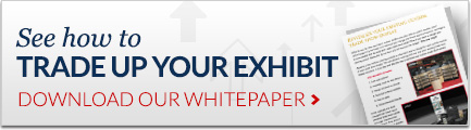 See how to trade UP your exhibit | Download our white paper