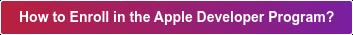 How to Enroll in the Apple Developer Program?