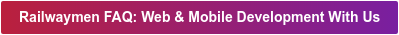 Railwaymen FAQ: Web & Mobile Development With Us