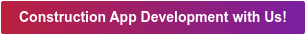 Construction App Development with Us!