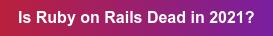 Is Ruby on Rails Dead in 2021?