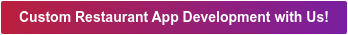 Custom Restaurant App Development with Us!