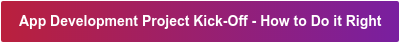 App Development Project Kick-Off - How to Do it Right