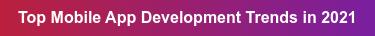 Top Mobile App Development Trends in 2021