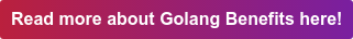 Read more about Golang Benefits here!
