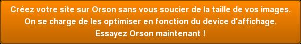 Créez votre site sur Orson sans vous soucier de la taille de vos images. On se charge de les optimiser en fonction du device d'affichage.  Essayez Orson maintenant !