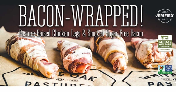 Bacon-wrapped pasture-raised chicken legs and smoked sugar-free bacon. Ecological Outcome Verified, non-GMO and Animal Welfare Certified.