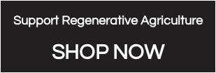 Support Regenerative Agriculture  SHOP NOW