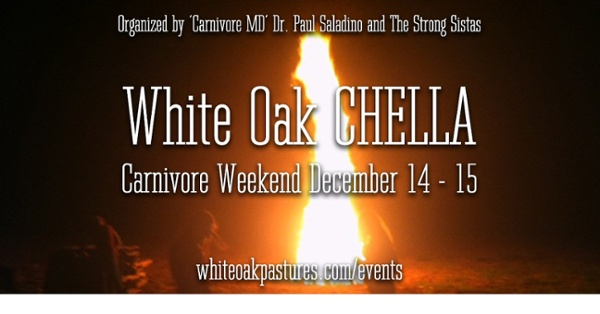 Carnivore Weekend aka. White Oak Chella organized by Dr. Paul Saladino and the Strong Sistas December 14 -15