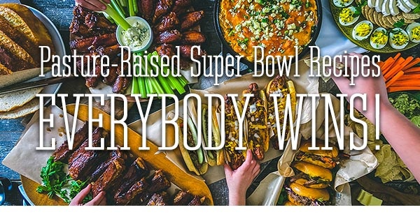 Pasture-Raised Super Bowl Recipes Everybody Wins!
