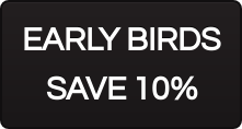 EARLY BIRDS  SAVE 10%