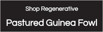 Shop Regenerative  Pastured Guinea Fowl