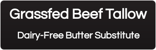 Grassfed Beef Tallow Dairy-Free Butter Substitute