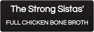 The Strong Sistas'  FULL CHICKEN BONE BROTH
