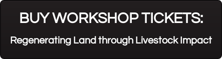 BUY WORKSHOP TICKETS: Regenerating Land through Livestock Impact