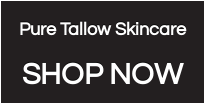 Pure Tallow Skincare  SHOP NOW