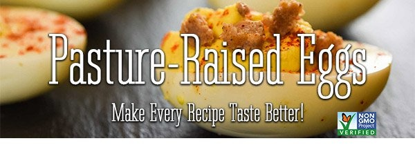 Pasture Raised Eggs make every recipe taste better!