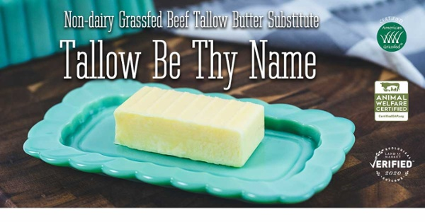 Non-dairy Grassfed Beef Tallow Butter Substitute Tallow Be Thy Name. Certified Grassfed. Ecological Outcome Verified. Animal Welfare Certified.