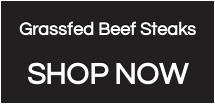 Grassfed Beef Steaks  SHOP NOW