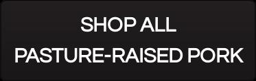 SHOP ALL  PASTURE-RAISED PORK
