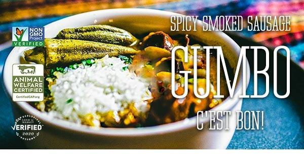 Spicy Smoked Sausage Gumbo. C'est bon! Non-GMO verified. Animal welfare certified. Ecological Outcome Verified.