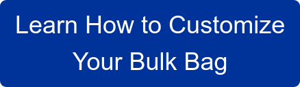 Learn How to Customize  Your Bulk Bag