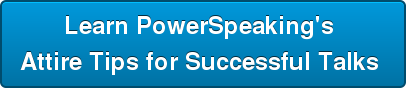 Learn PowerSpeaking's  Attire Tips for Successful Talks