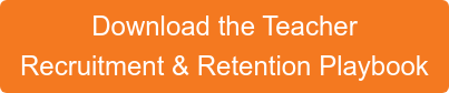 Download the Teacher  Recruitment & Retention Playbook