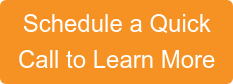 Schedule a Quick  Call to Learn More