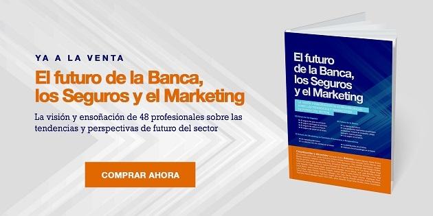 Compra ya Libro El Futuro de la Banca, los Seguros y el Marketing