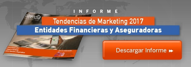Ditrendia-Informe Tendencias de Marketing Entidades Financieras y Aseguradoras 2017
