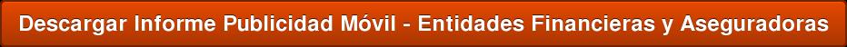 Descargar Informe Publicidad Móvil - Entidades Financieras y Aseguradoras