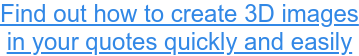 Find out how to create 3D images  in your quotes quickly and easily