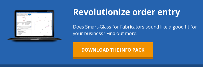 Revolutionize order entry Does Smart-Glass for Fabricators sound like a good  fit for your business? Find out more.   Download the info pack