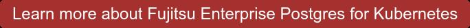 Learn more about FUJITSU Enterprise Postgres for Kubernetes