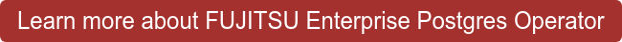 Learn more about FUJITSU Enterprise Postgres Operator