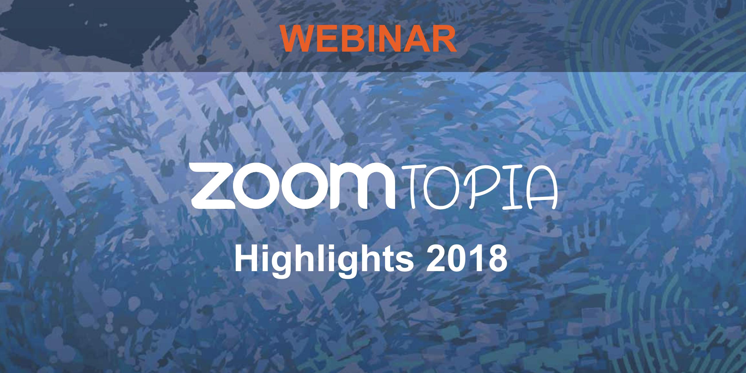 Zoomtopia 2018 Highlights Webinar