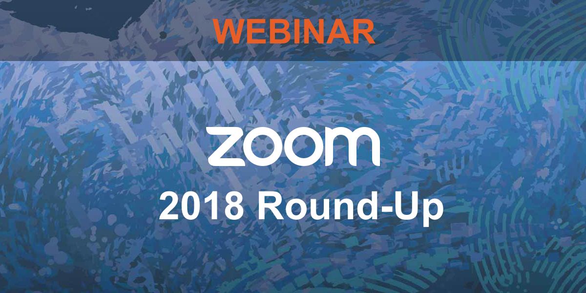 Zoom 2018 round-up webinar