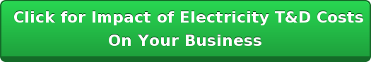 Click for Impact of Electricity T&D Costs  On Your Business