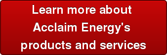 Learn more about  Acclaim Energy's products and services