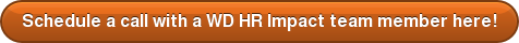 Schedule a call with a WD HR Impact team member here!