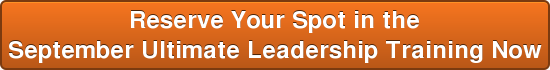 ReserveYour Spot in the September Ultimate Leadership Training Now