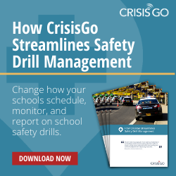 How CrisisGo Streamlines Safety Drill Management - Change how your schools schedule, monitor, and report on school safety drills. - Download now